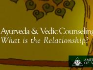 Ayurveda and Vedic Counseling