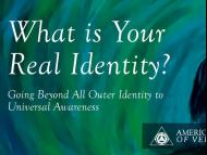 What is Your Real Identity?