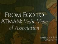 From Ego to Atman: Vedic View of Association