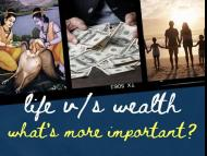 Life v/s Wealth – what's more important?